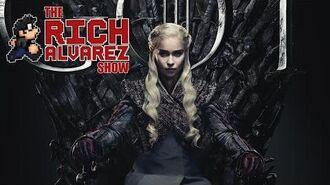 Game Of Thrones Series Finale (Season 8 Episode 6) - Rich Alvarez Show