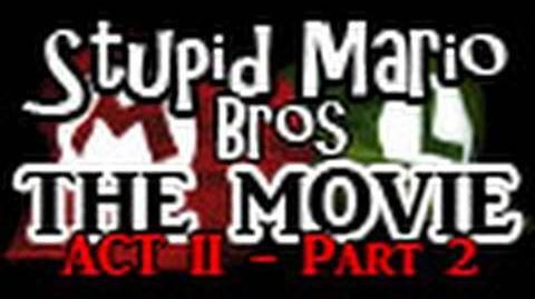 Stupid Mario Brothers - The Movie Act II - Part 2