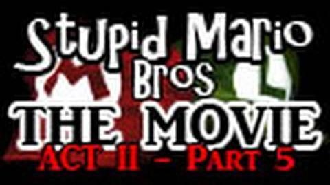 Stupid Mario Brothers - The Movie Act II - Part 5