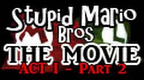 Stupid Mario Brothers - The Movie Act I - Part 2