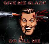 OR KILL ME