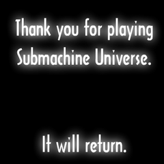 Submachine Universe's end message.
