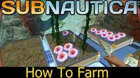 Subnautica - How To Farm