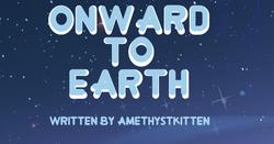 Onward To Earth Title Card (For Amethystkitten)
