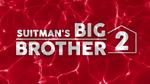 Suitman's Big Brother 2
