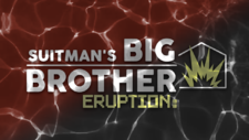 Suitman's Big Brother Eruption