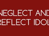 Neglect and Reflect Idol