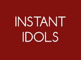 Instant Idols
