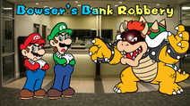 Bowser's Bank Robbery