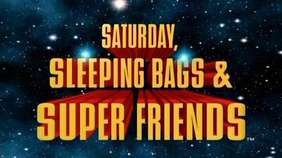 Saturday, Sleeping Bags and Super Friends