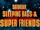Saturday, Sleeping Bags & Super Friends