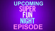 UPCOMING SUPER FUN NIGHT EPISODE