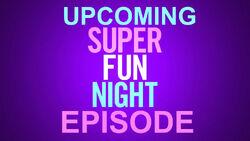 UPCOMING SUPER FUN NIGHT EPISODE