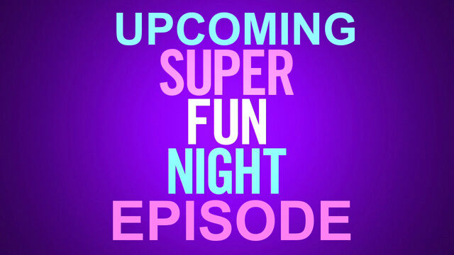 File:UPCOMING SUPER FUN NIGHT EPISODE.jpeg
