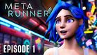 Meta Runner Episode 1