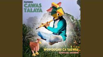 Wopquchu Ca Talwas (Quetzali Anthem)