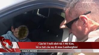 Cậu bé 5 tuổi nhét túi 3 Mỹ Kim, lái xe hơi của mẹ đi mua Lamborghini