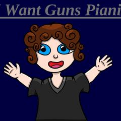 <b>I Want Guns Piani!</b> Created by doomgiver60 <a rel=