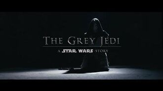 THE GREY JEDI A STAR WARS STORY (Fan Film)