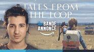 Tales From The Loop La Vraie Bande Annonce de Sofyan 3