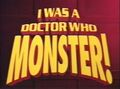 I Was a Doctor Who Monster title card.jpg