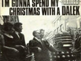 I'm Gonna Spend My Christmas With A Dalek