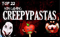 Top 22 Non-Gaming Creepypastas