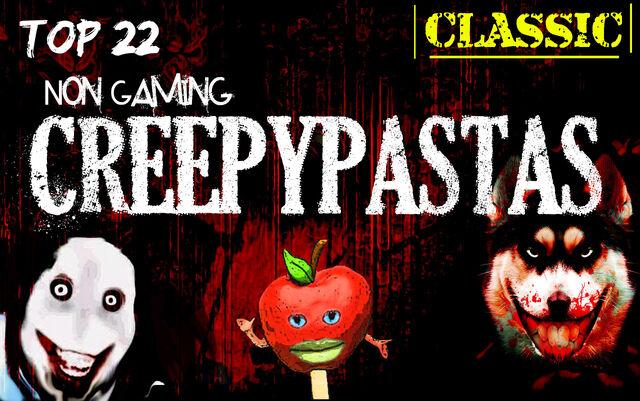 File:Top 22 Non Gaming Creepypastas Classic.jpg