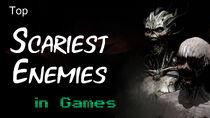 Top Scariest Enemies In Games