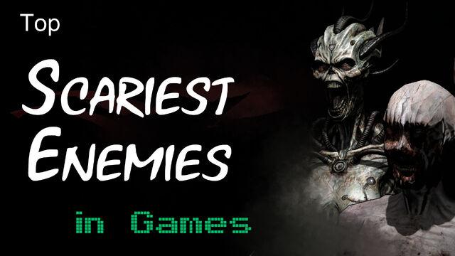 File:Top Scariest Enemies In Games.jpg