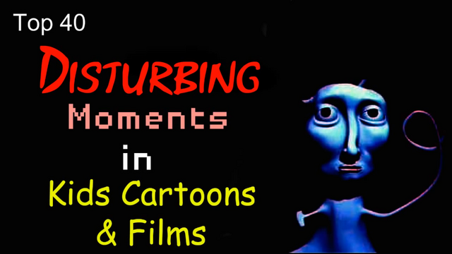 File:Top 40 Disturbing Moments in Kids Cartoons and Films.png