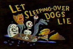 Let Sleeping-Over Dogs Lie title card