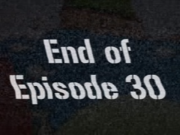 End of Episode 30