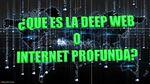 ¿QUE ES LA DEEP WEB O INTERNET PROFUNDA?...