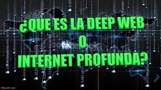 ¿QUE ES LA DEEP WEB O INTERNET PROFUNDA?..