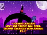Justice League's Next Top Talent Idol Star: Second Greatest Team Edition