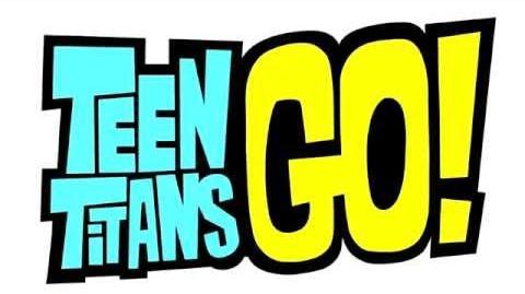 Teen Titans Go! Theme Song