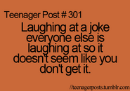 Teenage Post -301- Laughing at a joke everyone else is laughing at so it doesn't seem like you don't get it