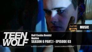 Nantes - Hail (Lusha Remix) Teen Wolf 6x03 Music HD