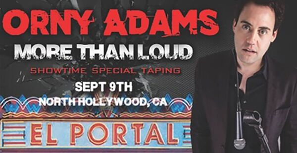 Orny Adams More Than Loud Showtime Special Sept 9 2017 El Portal Theater Los Angeles