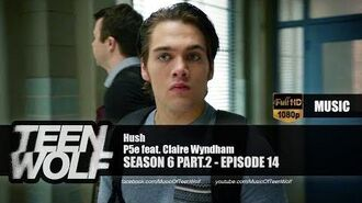 P5e - Hush (feat. Claire Wyndham) Teen Wolf 6x14 Music HD