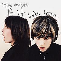 Tegan and sara if it was yo.jpg