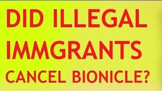 DID ILLEGAL IMMIGRANTS CANCEL BIONICLE?