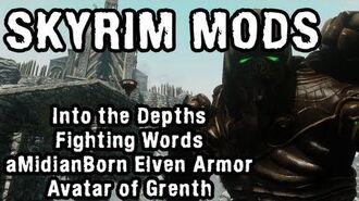 Skyrim Mod Spotlight- Into the Depths, Fighting Words, aMidianBorn Elven Armor, Avatar of Grenth
