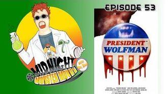 Episode 53 - President Wolfman!