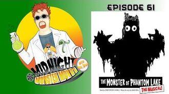 Episode 61 - The Monster of Phantom Lake The Musical!