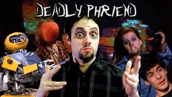 Deadly friend phelous