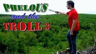 Phelous troll 3
