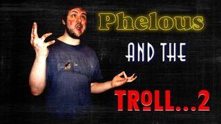 Phelous troll 2