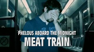 Midnight meat train phelous